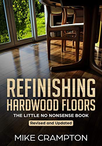 Refinishing Hardwood Floors: The Little No Nonsense Book