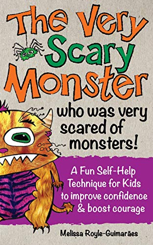 The Very Scary Monster who was very scared of monsters!: A fun SELF-HELP technique for kids to IMPROVE CONFIDENCE and BOOST COURAGE!