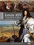 Louis XIV - La passion de la gloire