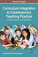 Curriculum Integration in Contemporary Teaching Practice: Emerging Research and Opportunities (Advances in Early Childhood and K-12 Education)