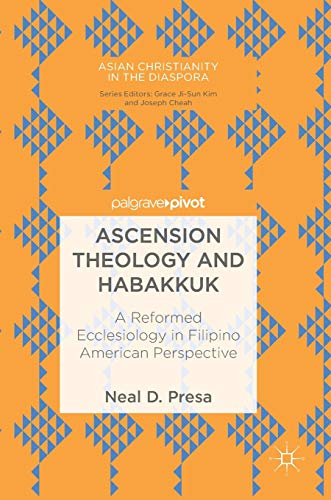 Ascension Theology and Habakkuk: A Reformed Ecclesiology in Filipino American Perspective (Asian Christianity in the Diaspora)