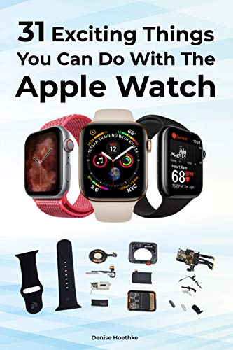 31 Exciting Things You Can Do With The Apple Watch -Denise Hoethke (English Edition)