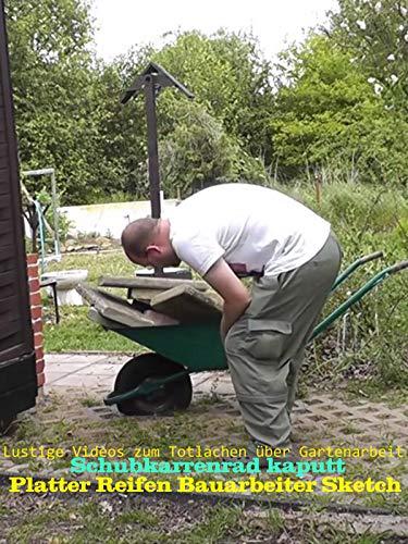 Platter Reifen Bauarbeiter Sketch - Schubkarrenrad kaputt - Lustige Videos zum Totlachen über Gartenarbeit