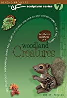 Woodland Creatures (Beyond Projects: The CF Sculpture Series, Book 7) by Christi Friesen(2011-02-16)