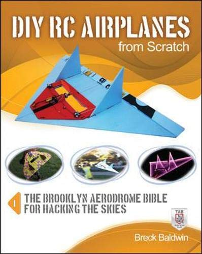 DIY RC Airplanes from Scratch: The Brooklyn Aerodrome Bible for Hacking the Skies
