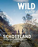 Wild Guide Schottland: Einsamkeit, Abenteuer und das suesse Leben