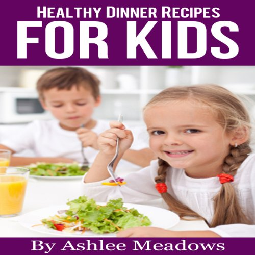 Healthy Dinner Recipes For Kids audiobook cover art