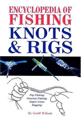 Encyclopedia of Fishing Knots & Rigs by Geoff Wilson (2004-03-24)