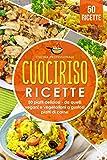 cuociriso ricette: 50 piatti deliziosi - da quelli vegani e vegetariani a gustosi piatti di carne