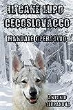 Il Cane Lupo Cecoslovacco: Manuale Operativo (Italian Edition)