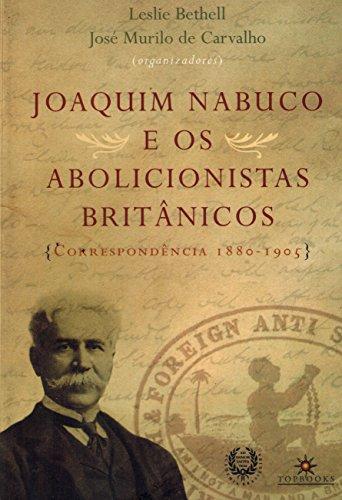 Joaquim Nabuco e os Abolicionistas Britânicos: Correspondência 1880-1905 (Portuguese Edition)