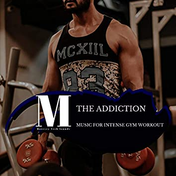 The Addiction - Music For Intense Gym Workout