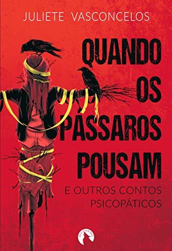Quando os Pássaros Pousam e Outros Contos Psicopáticos (Portuguese Edition)