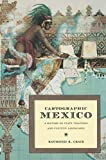 Cartographic Mexico: A History Of State Fixations And Fugitive Landscapes