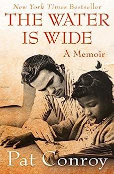 The Water Is Wide: A Memoir by [Pat Conroy, William Keyserling, Paul Keyserling]