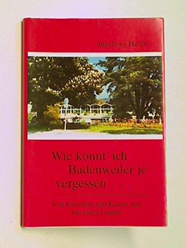 Wie könnt' ich Badenweiler je vergessen ... : von Künstlern, Katzen u. kurenden Leuten. 9783921709030