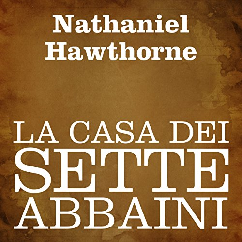 La casa dei sette abbaini [The House of the Seven Gables] Audiobook By Nathaniel Hawthorne cover art