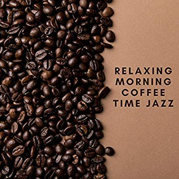 Relaxing Morning Coffee Time Jazz - Essential Warm Smooth Jazz Music for Positive Day to Chill Out