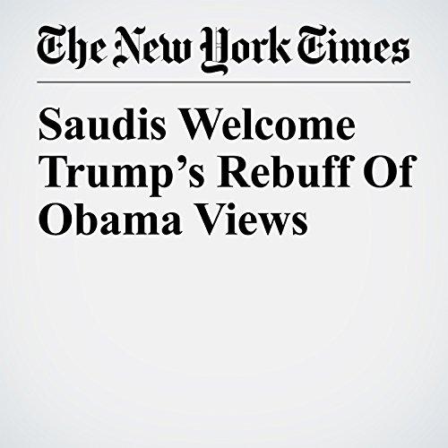 Saudis Welcome Trump's Rebuff Of Obama Views copertina