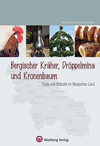 Bergischer Kräher, Dröppelmina und Kronenbaum - Feste und Bräuche im Bergischen Land