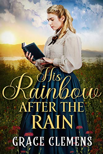 His Rainbow After the Rain: An Inspirational Historical Romance Book by [Grace Clemens]