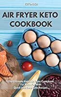 Air Fryer Keto Cookbook: The Ultimate Keto Air Fryer Cookbook for Burn Fat With Quick and and Easy Keto Recipes. Boost your Brain Health and Lose Weight.