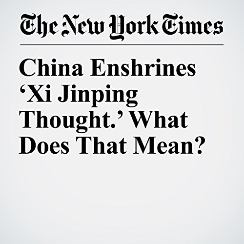 China Enshrines 'Xi Jinping Thought.' What Does That Mean? copertina