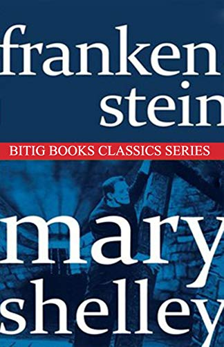 Frankenstein; or, the Modern Prometheus (Illustrated): by Mary Wollstonecraft (Godwin) Shelley (English Edition)