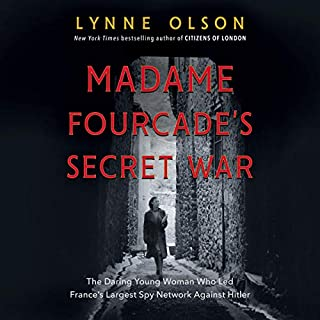Madame Fourcade's Secret War     The Daring Young Woman Who Led France's Largest Spy Network Against Hitler              By:                                                                                                                                 Lynne Olson                               Narrated by:                                                                                                                                 Kimberly Farr                      Length: 16 hrs and 9 mins     4 ratings     Overall 3.8