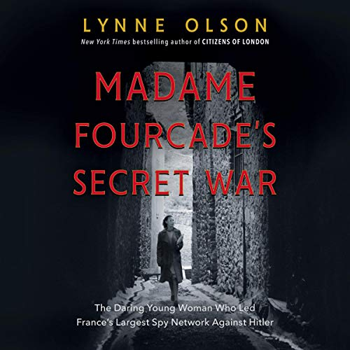 Madame Fourcade's Secret War     The Daring Young Woman Who Led France's Largest Spy Network Against Hitler              De :                                                                                                                                 Lynne Olson                               Lu par :                                                                                                                                 Kimberly Farr                      Durée : 16 h et 9 min     Pas de notations     Global 0,0