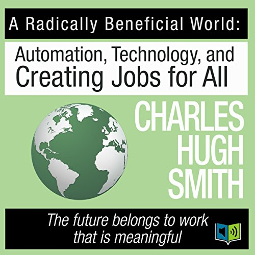 A Radically Beneficial World Audiobook By Charles Hugh Smith cover art