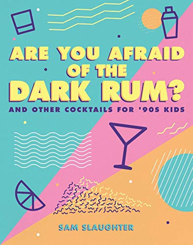 Are You Afraid of the Dark Rum?: and Other Cocktails for