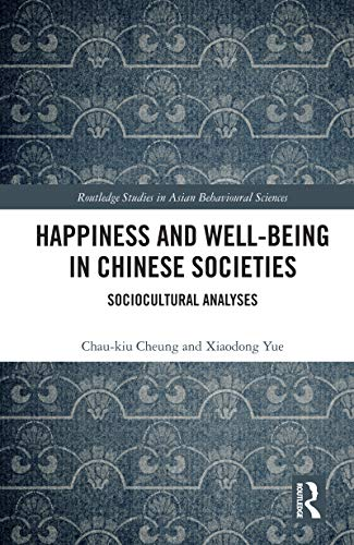 Happiness and Well-Being in Chinese Societies: Sociocultural Analyses (Routledge Studies in Asian Behavioural Sciences) (English Edition)