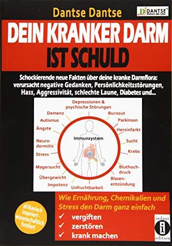 Dein kranker Darm ist schuld. Schockierende neue Fakten über deine kranke Darmflora: Wie Ernährung, Chemikalien und Stress den Darm ganz einfach vergiften, zerstören, krank machen (Darmpower)