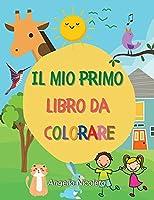 Il mio primo libro da colorare: Libro da colorare per bambini Numeri, animali e oggetti!