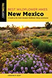 Best Wildflower Hikes New Mexico: A Guide to the Area s Greatest Wildflower Hiking Adventures (Wildflower Series)