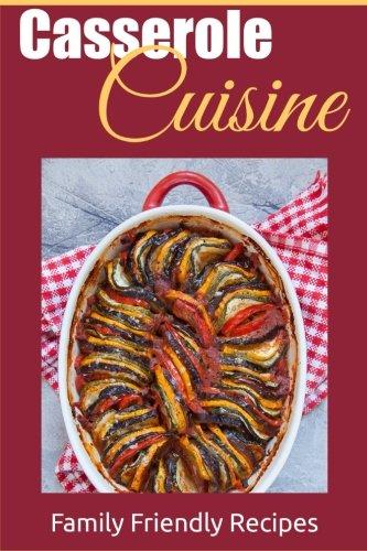 Casserole Cuisine: Family Friendly Recipes