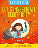 Let's Investigate Electricity (Be a Scientist)