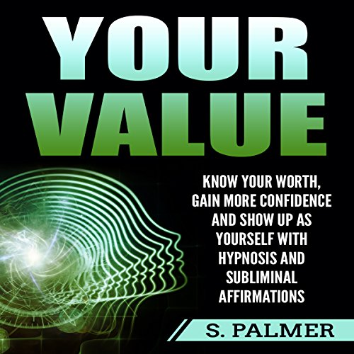 Your Value: Know Your Worth, Gain More Confidence, and Show Up as Yourself with Hypnosis and Subliminal Affirmations audiobook cover art