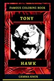 Tony Hawk Famous Coloring Book: Whole Mind Regeneration and Untamed Stress Relief Coloring Book for Adults: 0 (Tony Hawk Famous Coloring Books)