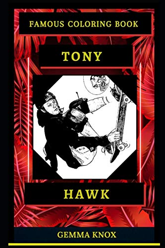 Tony Hawk Famous Coloring Book: Whole Mind Regeneration and Untamed Stress Relief Coloring Book for Adults (Tony Hawk Famous Coloring Books, Band 0)