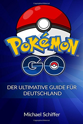 Pokemon Go: Der Ultimative Guide Für Deutschland (Pokemon, Pokemon Go Guide, Pokemon Go deutsch, Pokemon Go Handbuch, Pokemon Go Kindle, Pokemon Go Anfnger, Pokemon Go Tricks, Band 1)
