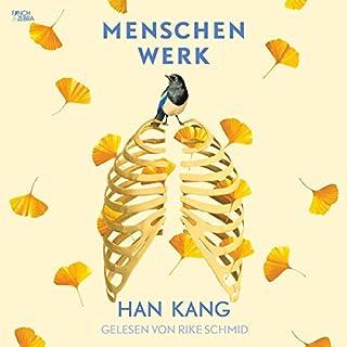 Menschenwerk                   Autor:                                                                                                                                 Han Kang                               Sprecher:                                                                                                                                 Rike Schmid                      Spieldauer: 6 Std. und 12 Min.     6 Bewertungen     Gesamt 4,2