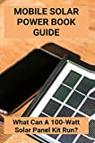 Mobile Solar Power Book Guide: What Can A 100-Watt Solar Panel Kit Run?: Mobile Solar Power Made Easy (English Edition)