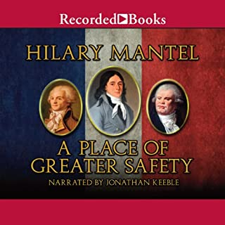 A Place of Greater Safety                   By:                                                                                                                                 Hilary Mantel                               Narrated by:                                                                                                                                 Jonathan Keeble                      Length: 33 hrs and 52 mins     142 ratings     Overall 4.2