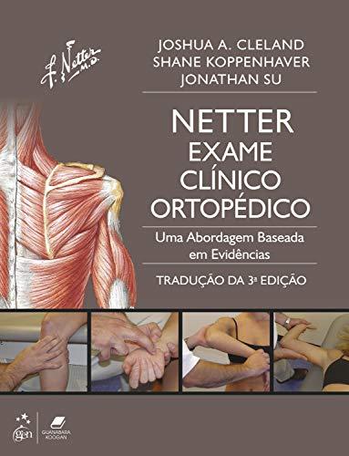 Netter Exame Clínico Ortopédico - Uma Abordagem Baseada em Evidências: Inclui Anatomia Ortopédica - tradução da 3ª edição