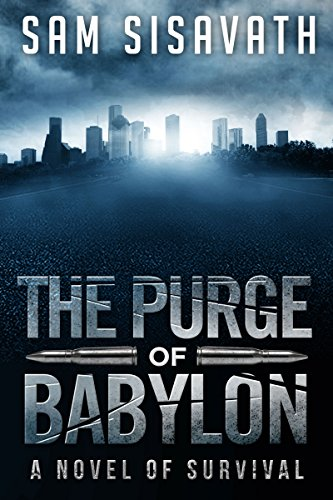 The Purge of Babylon: A Novel of Survival (Purge of Babylon, Book 1) by [Sam Sisavath]