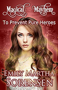 To Prevent Pure Heroes: a Magical Mayhem side story by [Emily Martha Sorensen]