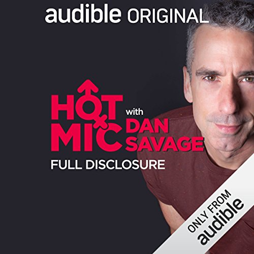 Ep. 21: Full Disclosure (Hot Mic with Dan Savage)                   By:                                                                                                                                 Dan Savage,                                                                                        Rob Penty,                                                                                        Brian Palermo,                   and others                      Length: 35 mins     2 ratings     Overall 3.0