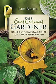 The Ever Curious Gardener: Using a Little Natural Science for a Much Better Garden by [Lee Reich]